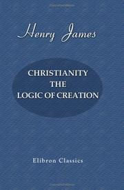 Cover of: Christianity. The Logic of Creation | Henry James Jr.