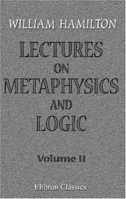 Cover of: Lectures on Metaphysics and Logic | William Hamilton