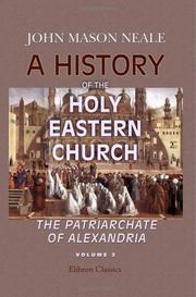 Cover of: A History of the Holy Eastern Church. The Patriarchate of Alexandria