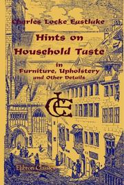 Cover of: Hints on Household Taste in Furniture, Upholstery and Other Details | Charles Locke Eastlake
