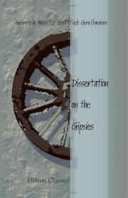 Cover of: Dissertation on the Gipsies, Being an Historical Enquiry, Concerning the Manner of Life, Economy, Customs and Conditions of These People in Europe, and Their Origin | Heinrich Moritz Gottlieb Grellmann