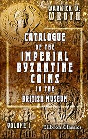 Cover of: Catalogue of the Imperial Byzantine Coins in the British Museum | Warwick William Wroth