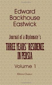 Cover of: Journal of a Diplomate's Three Years' Residence in Persia