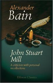 Cover of: John Stuart Mill. A criticism with personal recollections