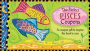 Cover of: The Perfect Pisces Coupons: A Coupon Gift to Inspire the Best in You  |