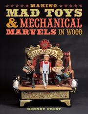 Cover of: Making Mad Toys & Mechanical Marvels in Wood
