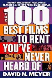 Cover of: The 100 Best Films to Rent You've Never Heard Of: hidden treasures, neglected classics, and hits from bygone eras