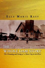 Cover of: whole dam story | Ella Marie Rast