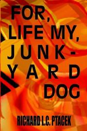 Cover of: For, life my, junkyard dog | Richard L. C. Ptacek