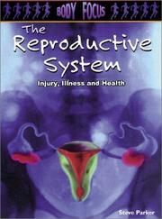 Cover of: The Reproductive System: Injury, Illness and Health (Body Focus: the Science of Health, Injury and Disease)
