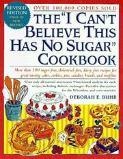 Cover of: The I cant believe this has no sugar cookbook | Deborah E. Buhr