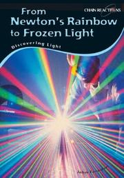 Cover of: From Newton's Rainbow to Frozen Light: Discovering Light (Chain Reactions)