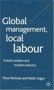 Cover of: GLOBAL MANAGEMENT, LOCAL LABOUR: TURKISH WORKERS AND MODERN INDUSTRY | THEO NICHOLS