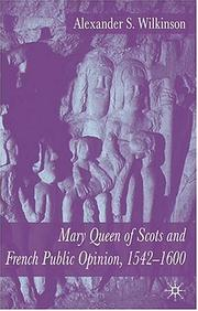 Cover of: Mary, Queen of Scots and French public opinion, 1542-1600 | Alexander S. Wilkinson