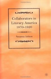 Collaborators in literary America, 1870-1920 by Susanna Ashton