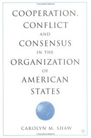 Cover of: Cooperation, conflict, and consensus in the Organization of American States | Carolyn M. Shaw