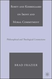Cover of: Rorty and Kierkegaard on Irony and Moral Commitment | Brad Frazier