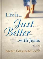 Cover of: Life Is Just Better with Jesus | Anne Graham Lotz