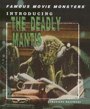 Cover of: Introducing the Deadly Mantis (Famous Movie Monsters) |