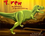 Cover of: T. Rex: The Adventure of Tyrannosaurus Rex (Dinosaur World)