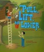 Cover of: Pull, Lift, and Lower: A Book About Pulleys (Amazing Science: Simple Machines)