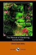 Cover of: The Manual of Gardening | L. H. Bailey