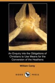 Cover of: An Enquiry into the Obligations of Christians to Use Means for the Conversion of the Heathens (Dodo Press) | William Carey