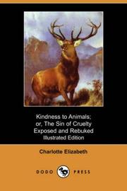 Cover of: Kindness to Animals; or, The Sin of Cruelty Exposed and Rebuked (Illustrated Edition) (Dodo Press) | Charlotte Elizabeth