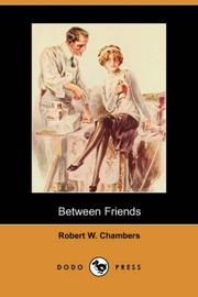 Cover of: Between Friends (Dodo Press) | Robert William Chambers