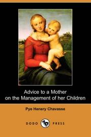 Cover of: Advice to a Mother on the Management of Her Children: and on the treatment on the moment of some of their more pressing illnesses and accidents