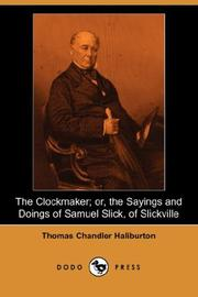 Cover of: The Clockmaker; or, the Sayings and Doings of Samuel Slick, of Slickville (Dodo Press) | Thomas Chandler Haliburton