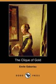 Cover of: The Clique of Gold (Dodo Press) | Emile Gaboriau