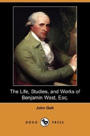 Cover of: The Life, Studies, and Works of Benjamin West, Esq
