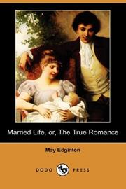 Cover of: Married Life, or, The True Romance (Dodo Press) | May Edginton