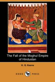 The Fall of the Moghul Empire of Hindustan by H. G. Keene