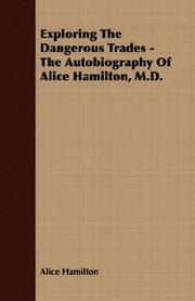 Cover of: Exploring The Dangerous Trades - The Autobiography Of Alice Hamilton, M.D