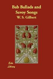 Cover of: Bab Ballads and Savoy Songs | W. S. Gilbert
