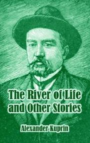 Cover of: The River Of Life And Other Stories | Aleksandr Ivanovich Kuprin
