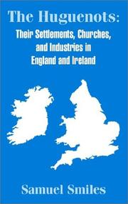 Cover of: The Huguenots: their settlements, churches, and industries in England and Ireland