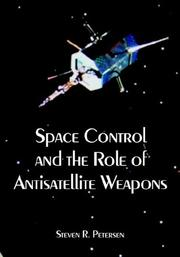 Cover of: Space Control And the Role of Antisatellite Weapons