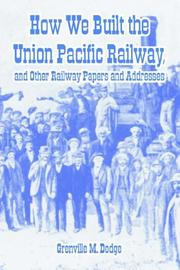 Cover of: How We Built the Union Pacific Railway, And Other Railway Papers And Addresses