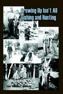 Cover of: Growing Up Isn't All Fishing and Hunting