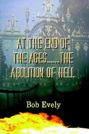 Cover of: At the End of the Ages...the Abolition of Hell