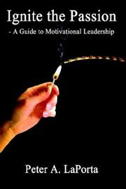 Cover of: Ignite the Passion - A Guide to Motivational Leadership
