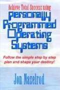 Cover of: Achieve Total Success using Personally Programmed Operating Systems: Follow the simple step by step plan and shape your destiny!
