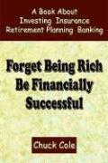 Cover of: Forget Being Rich Be Financially Successful