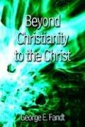 Cover of: Beyond Christianity to the Christ
