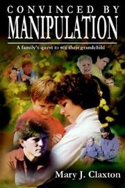 Cover of: CONVINCED BY MANIPULATION
