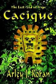Cover of: Cacique | Arley J. Koran