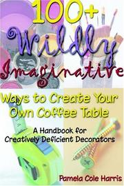 Cover of: 100+ Wildly Imaginative Ways to Create Your Own Coffee Table